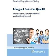 Erfolg auf Basis von Qualität (Gesundheitswesen in der Praxis)