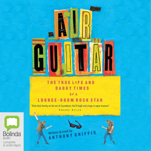 Air Guitar: The True Life and Daggy Times of a Lounge-Room Rock Star (Rock-star Lounge)