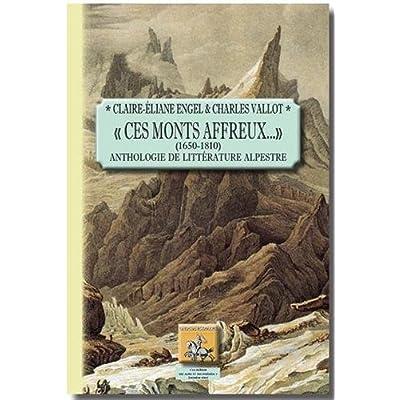 Ces monts affreux... (1650-1810) : Anthologie de littérature alpestre