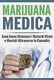Marijuana Medica: Ecco Come Eliminare I Disturbi Fisici e Mentali Attraverso la Cannabis