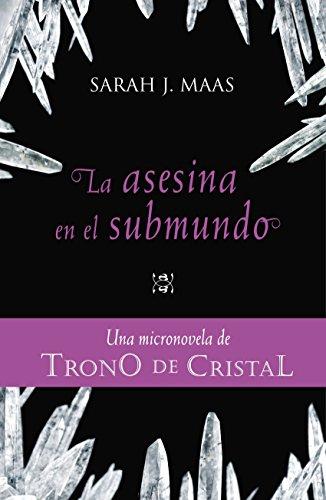TRONO DE CRISTAL. Micronovela 3. La asesina en el submundo (Ebook) de [Maas, Sarah J.]