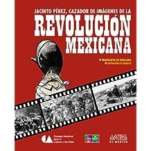 Jacinto Pérez cazador de imagenes de la revolcuioon mexicana (Alas y raices / Wings and Roots)
