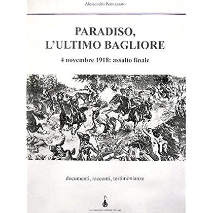 Paradiso, L'ultimo Bagliore. 4 Novembre 1918: Assalto Finale. Documenti, Racconti, Testimonianze