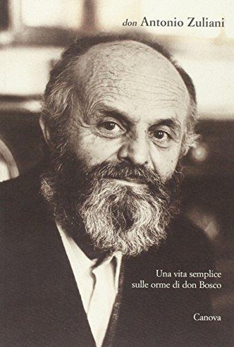 Don Antonio Zuliani. Una vita semplice sulle orme di don Bosco