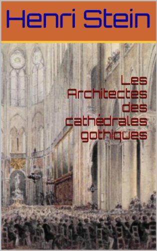 Les Architectes des cathédrales gothiques par Henri Stein