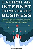 Launch an Internet Home-Based Business: Earning Part-Time Income via Your New Online Side Businesses – Like Blog Writing and YouTube Product Reviews (English Edition)