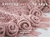 Knitting Over The Edge: Unique Ribs, Cords, Appliques, Colors, Nouveau by Nicky Epstein (2005-08-24)