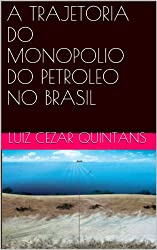 A TRAJETORIA DO MONOPOLIO DO PETROLEO NO BRASIL (Portuguese Edition)