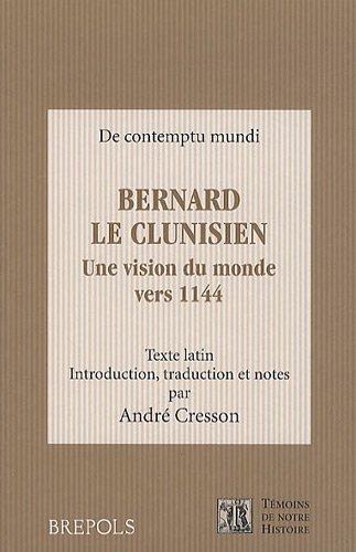 Bernard le Clunisien: Une vision du monde vers 1144 par A. Cresson