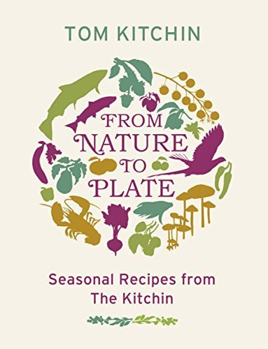From Nature to Plate: Seasonal Recipes from The Kitchin by Kitchin, Tom (2011) Paperback