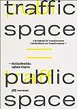 Traffic Space is Public Space: Ein Handbuch zur Transformation - Aglaée Degros, Stefan Bendiks