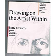 Drawing on the Artist Within: A Guide to Innovation, Invention, Imagination and Creativity