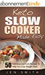 Keto Slow Cooker Made Easy: 50 Delici...