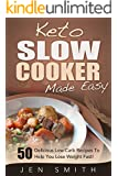 Keto Slow Cooker Made Easy: 50 Delicious Low Carb Recipes To Help You Lose Weight Fast! (English Edition)