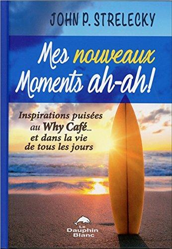 Mes nouveaux moments ah-ah ! : Inspirations puisées au Why Café. et dans la vie de tous les jours