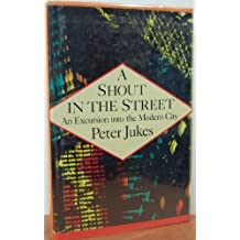 A Shout in the Street: An Excursion into the Modern City