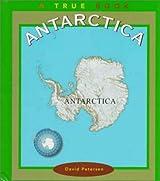 Antarctica (True Books: Continents) by David Petersen (1998-09-05)