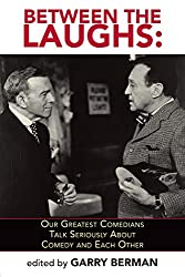 Between The Laughs: Our Greatest Comedians Talk Seriously About Comedy and Each Other (English Edition)