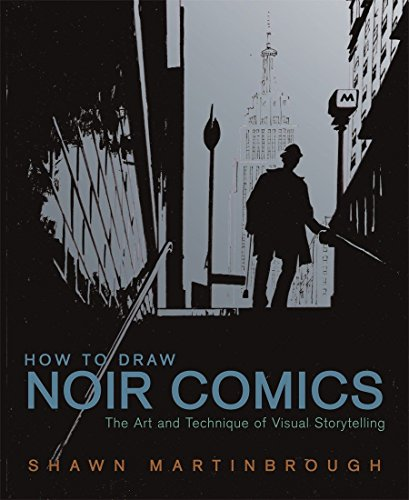 How To Draw Noir Comics: The Art and Technique of Visual Storytelling por Shawn Martinbrough