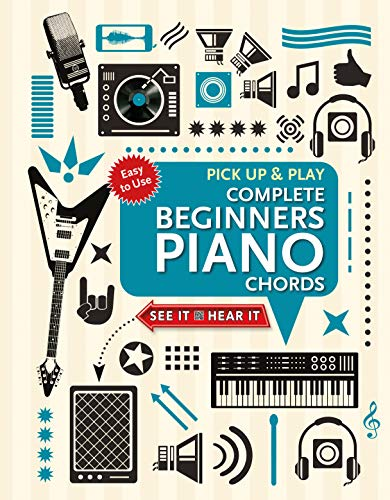 Complete Beginners Chords for Piano (Pick Up and Play): Quick Start, Easy Diagrams (Pick Up & Play) (Song Of The Flame Tree)