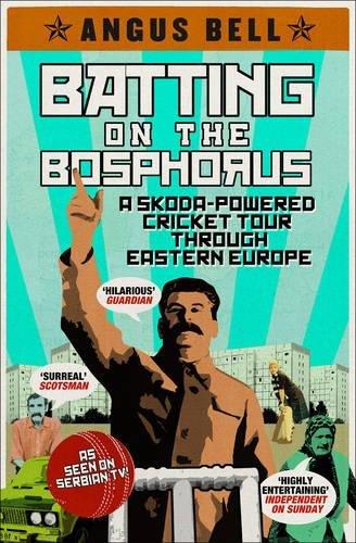 Batting on the Bosphorus: A Skoda-Powered Cricket Tour Through Eastern Europe por Angus Bell