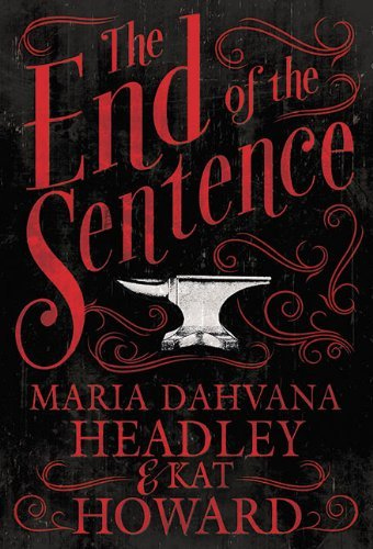 The End of the Sentence by Maria Dahvana Headley (2014-09-30)