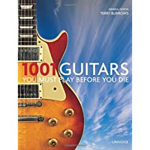 1001 Guitars You Must Play Before You Die (1001 (Universe))