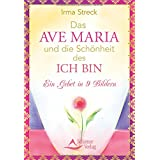 Das Ave Maria und die Schönheit des ICH BIN: Ein Gebet in 9 Bildern