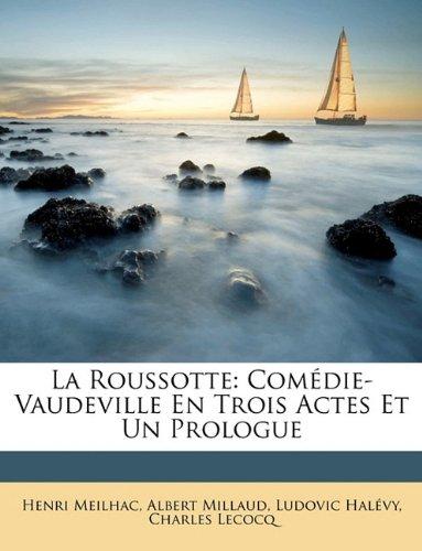 La Roussotte: Comedie-Vaudeville En Trois Actes Et Un Prologue