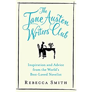 The Jane Austen Writers' Club: Inspiration and Advice from the World?s Best-loved Novelist