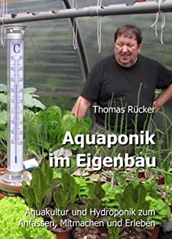 Aquaponik im Eigenbau: Aquakultur und Hydroponik zum Anfassen, Mitmachen und Erleben von [Rücker, Björn, Thomas Rücker]