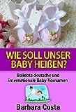 Wie soll unser Baby heißen?: Beliebte deutsche und internationale Baby-Vornamen. Lernen Sie die Bedeutung der verschiedenen Baby Vornamen.
