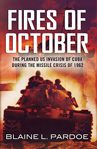 The Fires of October: The Planned US Invasion of Cuba During the Missile Crisis of 1962 by Blaine Pardoe (17-Oct-2013) Hardcover