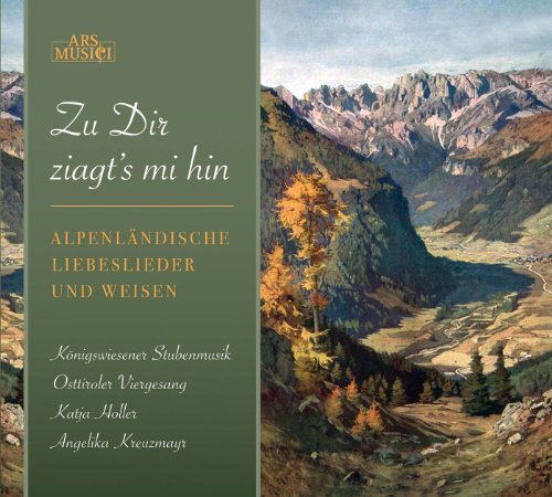 Zu Dir Ziagt's Mi Hin: Alpine Love Songs & Folk