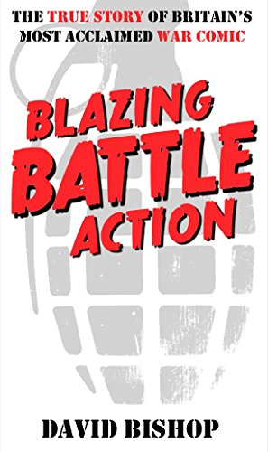 David Bishop - Blazing Battle Action: The True Story of Britain's Most Acclaimed War Comic