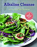 Alkaline Cleanse: 100 Recipes to Cleanse and Nourish