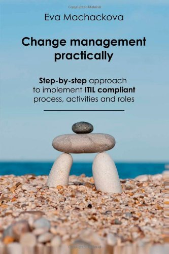 Change management practically: Step-by-step approach to implement ITIL compliant process, activities and roles