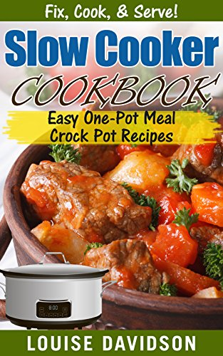Slow Cooker Cookbook: Easy One-Pot Meal Crock Pot Recipes (Fix, Cook, & Serve! Book 3) (English Edition)