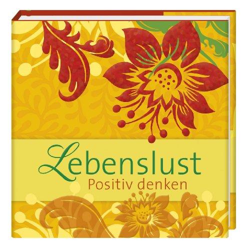 Lebenslust: Positiv denken (Geschenkbücher - BiblioPhilia)