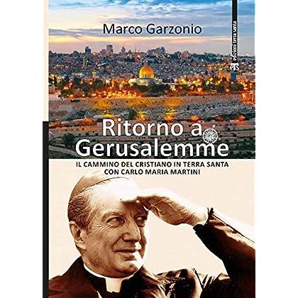 Ritorno A Gerusalemme. Il Cammino Del Cristiano In Terra Santa Con Carlo Maria Martini. Ediz. A Colori