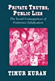 Private Truths, Public Lies: The Social Consequences of Preference Falsification by Timur Kuran (1997-09-30)