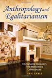 Anthropology and Egalitarianism: Ethnographic Encounters from Monticello to Guinea-Bissau by Eric Gable (2010-12-03)