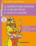 Le commentaire composé et la dissertation en lettres à l'université: Analyser le sujet - Construire son argumentation - Rédiger son texte...