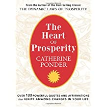 Heart Of Prosperity: Over 100 Powerful Quotes and Affirmations that Ignite Amazing Changes in Your Life