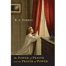 The Power of Prayer and the Prayer of Power by R. a. Torrey (2014-04-02)