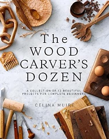 The Wood Carver's Dozen: A Collection of 12 Beautiful Projects for Complete Beginners