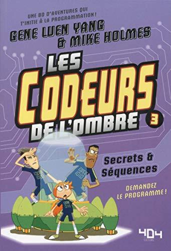 Les codeurs de l'ombre, Tome 3 : Secrets et séquences