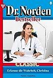 Dr. Norden Bestseller Classic 8 ? Arztroman: Erkenne die Wahrheit, Christina