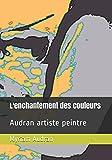 Telecharger Livres L enchantement des couleurs Artiste peintre (PDF,EPUB,MOBI) gratuits en Francaise