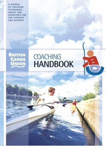 British Canoe Union Coaching Handbook: A Manual of Coaching Techniques, Advice & Guidelines for the Canoe and Kayak Coach by British Canoe Union (2006)